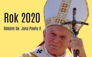 Rok 2020 - Rokiem Świętego Jana Pawła II